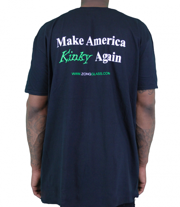 "Zong T Shirt Back Facing Standing ""Make America Kinky Again"" - Black with Green and white lettering"